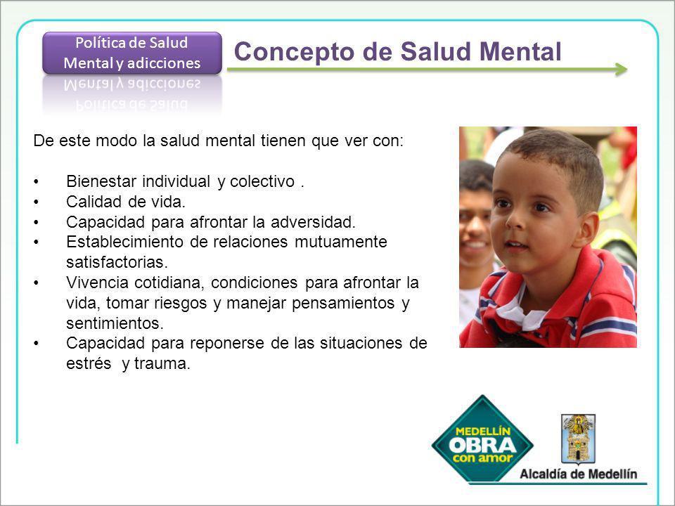 De este modo la salud mental tienen que ver con: Bienestar individual y colectivo. Calidad de vida. Capacidad para afrontar la adversidad. Establecimi