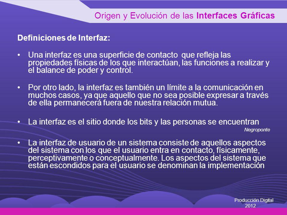 Definiciones de Interfaz: Una interfaz es una superficie de contacto que refleja las propiedades físicas de los que interactúan, las funciones a realizar y el balance de poder y control.