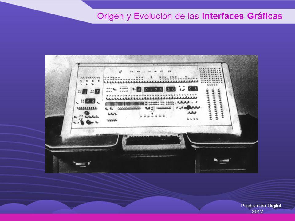 Origen y Evolución de las Interfaces Gráficas Producción Digital 2012 Computación ubicua