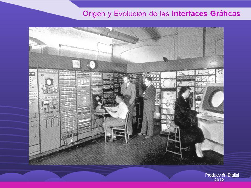Origen y Evolución de las Interfaces Gráficas Producción Digital 2012 Dispositivos móviles: Texto por definir