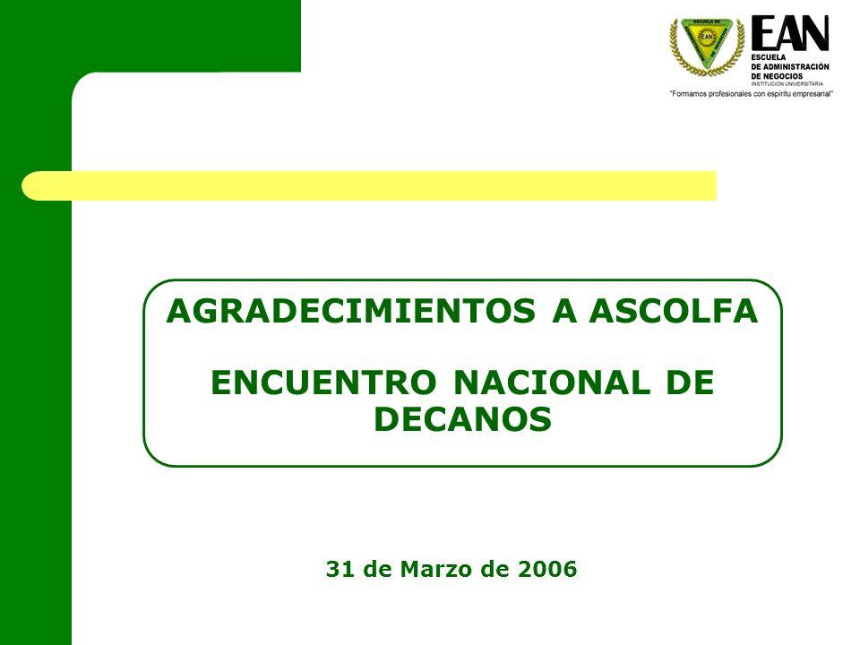 31 de Marzo de 2006 AGRADECIMIENTOS A ASCOLFA ENCUENTRO NACIONAL DE DECANOS