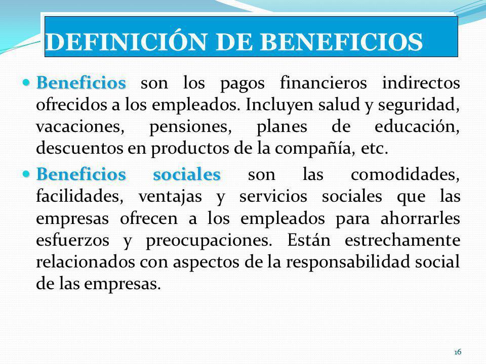 16 DEFINICIÓN DE BENEFICIOS Beneficios Beneficios son los pagos financieros indirectos ofrecidos a los empleados.