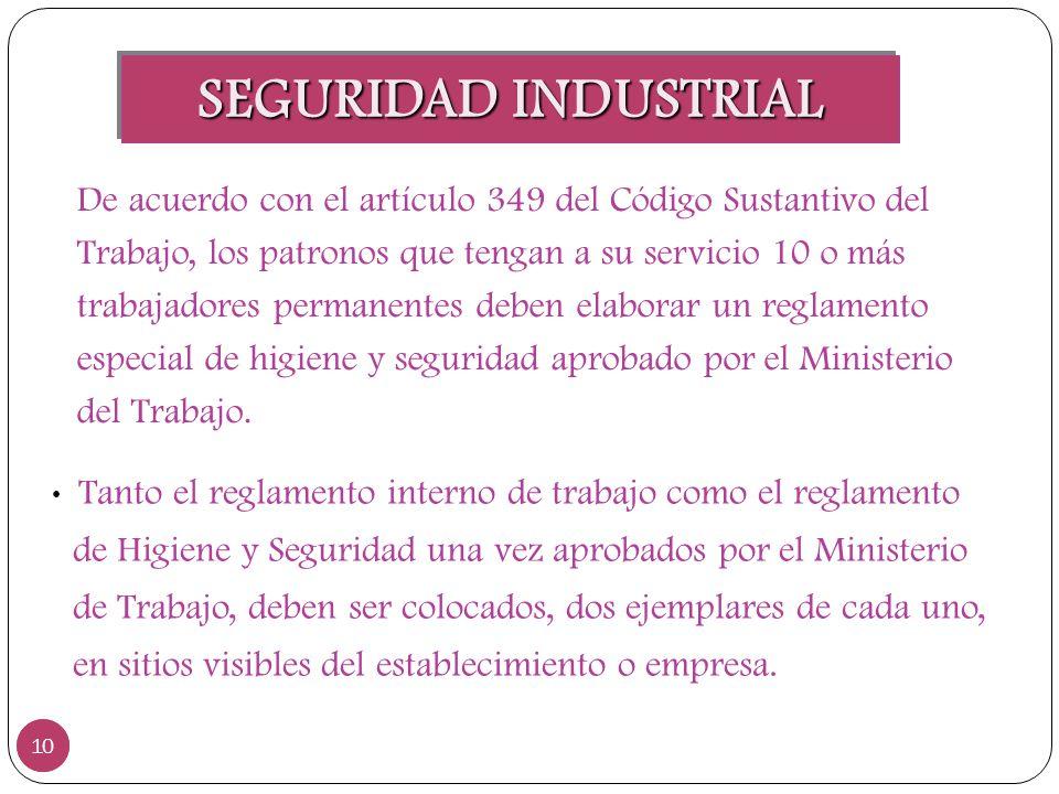 SEGURIDAD INDUSTRIAL 10 De acuerdo con el artículo 349 del Código Sustantivo del Trabajo, los patronos que tengan a su servicio 10 o más trabajadores
