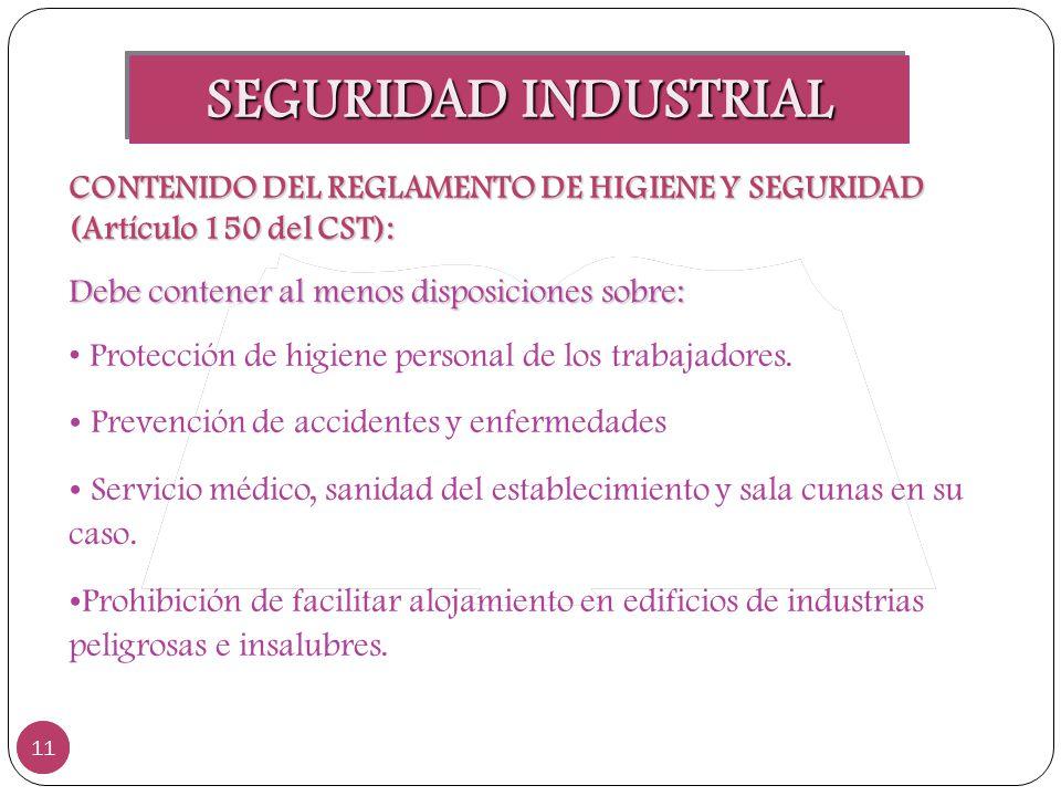 SEGURIDAD INDUSTRIAL 11 CONTENIDO DEL REGLAMENTO DE HIGIENE Y SEGURIDAD (Artículo 150 del CST): Debe contener al menos disposiciones sobre: Protección