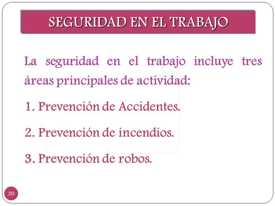 SEGURIDAD EN EL TRABAJO 20 La seguridad en el trabajo incluye tres áreas principales de actividad: 1. Prevención de Accidentes. 2. Prevención de incen