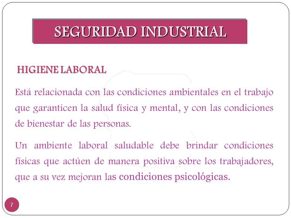 SEGURIDAD INDUSTRIAL 7 7 HIGIENE LABORAL Está relacionada con las condiciones ambientales en el trabajo que garanticen la salud física y mental, y con