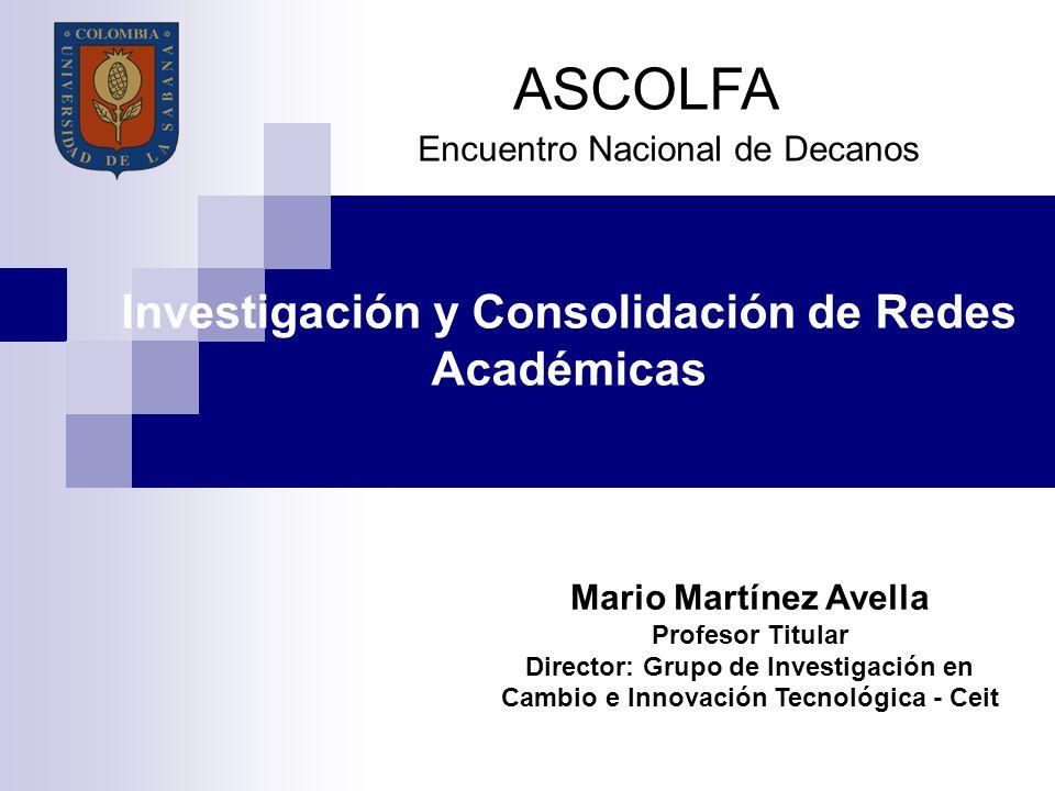 Investigación y Consolidación de Redes Académicas ASCOLFA Encuentro Nacional de Decanos Mario Martínez Avella Profesor Titular Director: Grupo de Inve