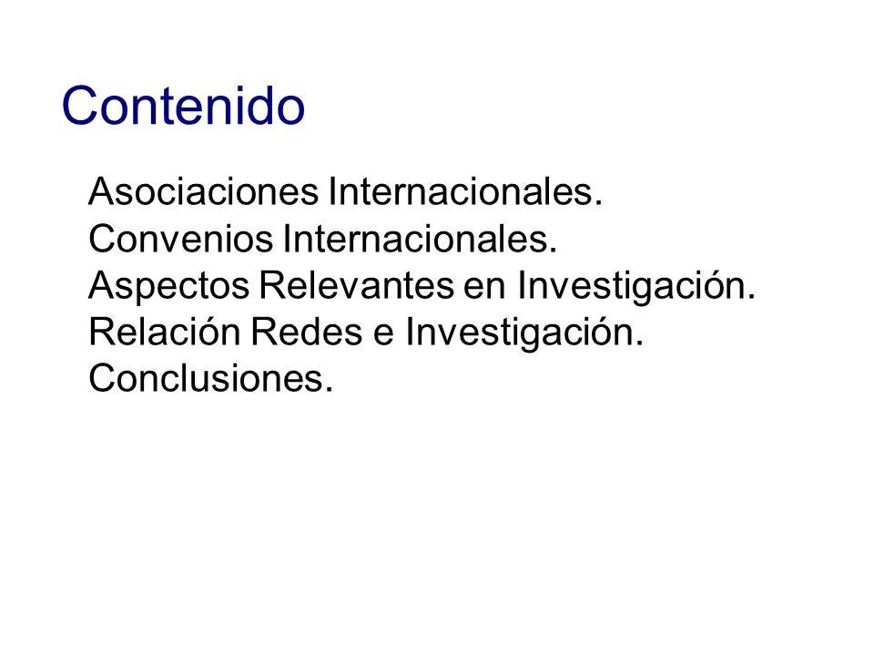 Contenido Asociaciones Internacionales. Convenios Internacionales. Aspectos Relevantes en Investigación. Relación Redes e Investigación. Conclusiones.