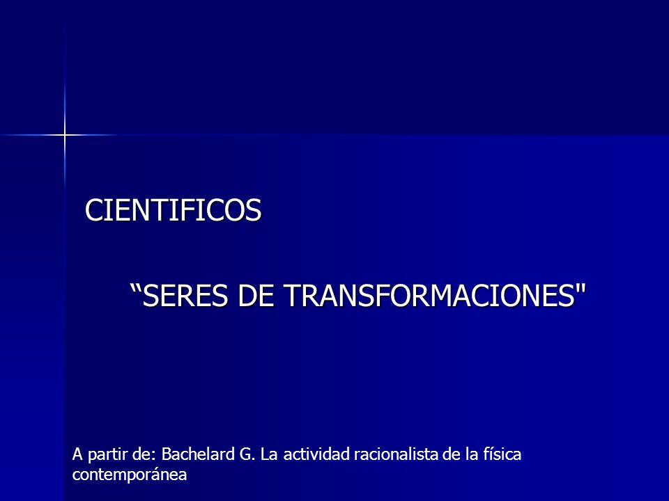 CIENTIFICOS SERES DE TRANSFORMACIONES