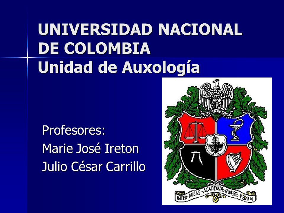 UNIVERSIDAD NACIONAL DE COLOMBIA Unidad de Auxología Profesores: Marie José Ireton Julio César Carrillo