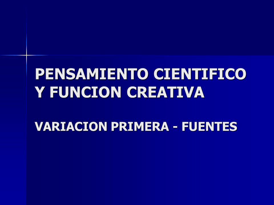PENSAMIENTO CIENTIFICO Y FUNCION CREATIVA VARIACION PRIMERA - FUENTES