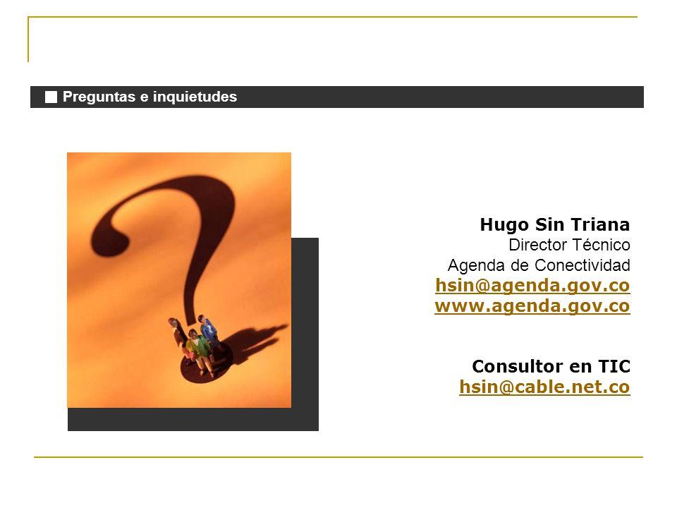 Muchas Gracias Hugo Sin Triana Director Técnico Agenda de Conectividad hsin@agenda.gov.co www.agenda.gov.co Consultor en TIC hsin@cable.net.co Preguntas e inquietudes