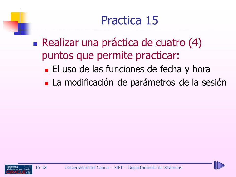 15-18 Universidad del Cauca – FIET – Departamento de Sistemas Realizar una práctica de cuatro (4) puntos que permite practicar: El uso de las funcione