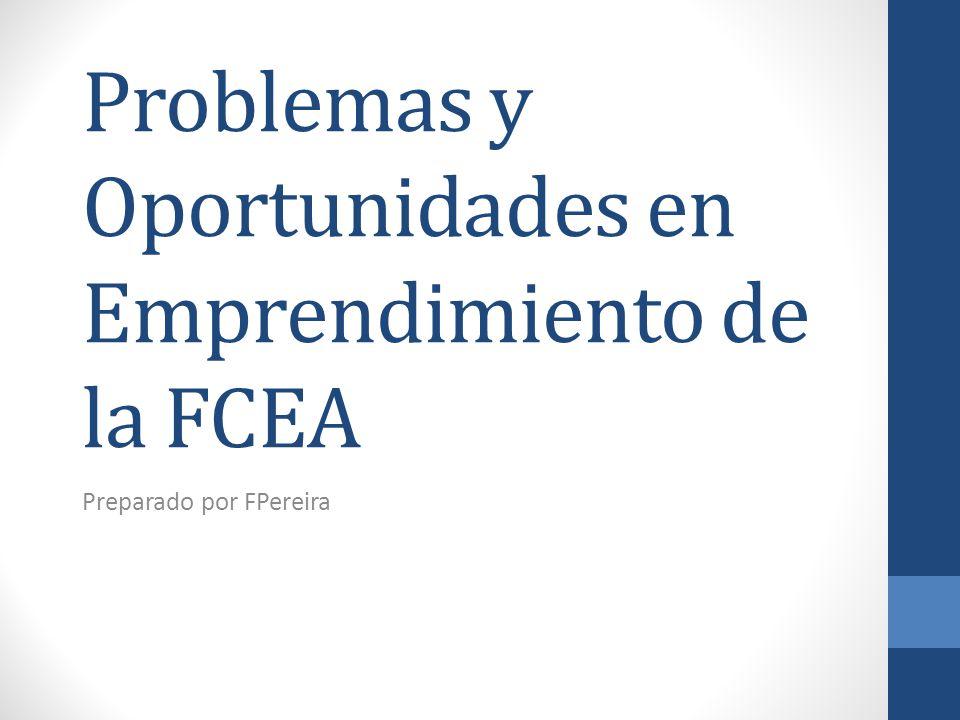 Problemas y Oportunidades en Emprendimiento de la FCEA Preparado por FPereira
