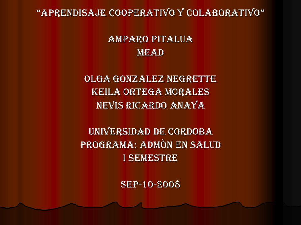 APRENDISAJE COOPERATIVO Y COLABORATIVO AMPARO PITALUA MEAD OLGA GONZALEZ NEGRETTE KEILA ORTEGA MORALES NEVIS RICARDO ANAYA UNIVERSIDAD DE CORDOBA PROG