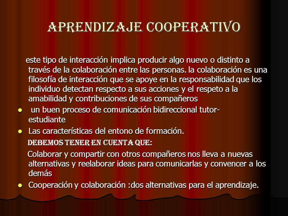 APRENDIZAJE COOPERATIVO este tipo de interacción implica producir algo nuevo o distinto a través de la colaboración entre las personas. la colaboració