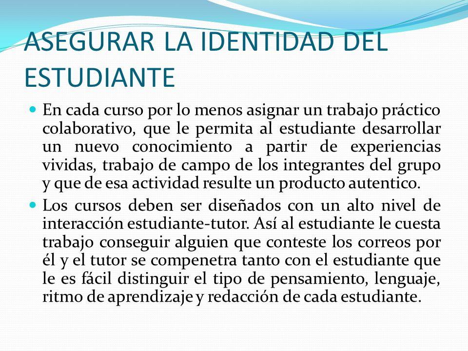 ASEGURAR LA IDENTIDAD DEL ESTUDIANTE Pruebas cortas, breves, secuenciales e individuales en el desarrollo del curso centradas en posiciones personales