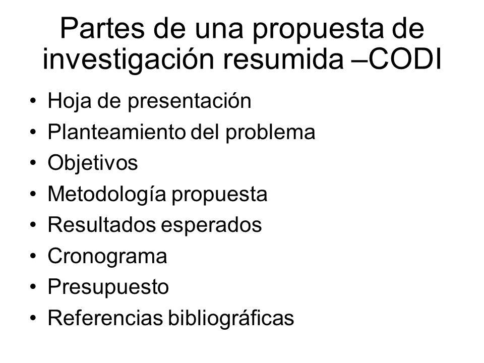 Partes de una propuesta de investigación resumida –CODI Hoja de presentación Planteamiento del problema Objetivos Metodología propuesta Resultados esp