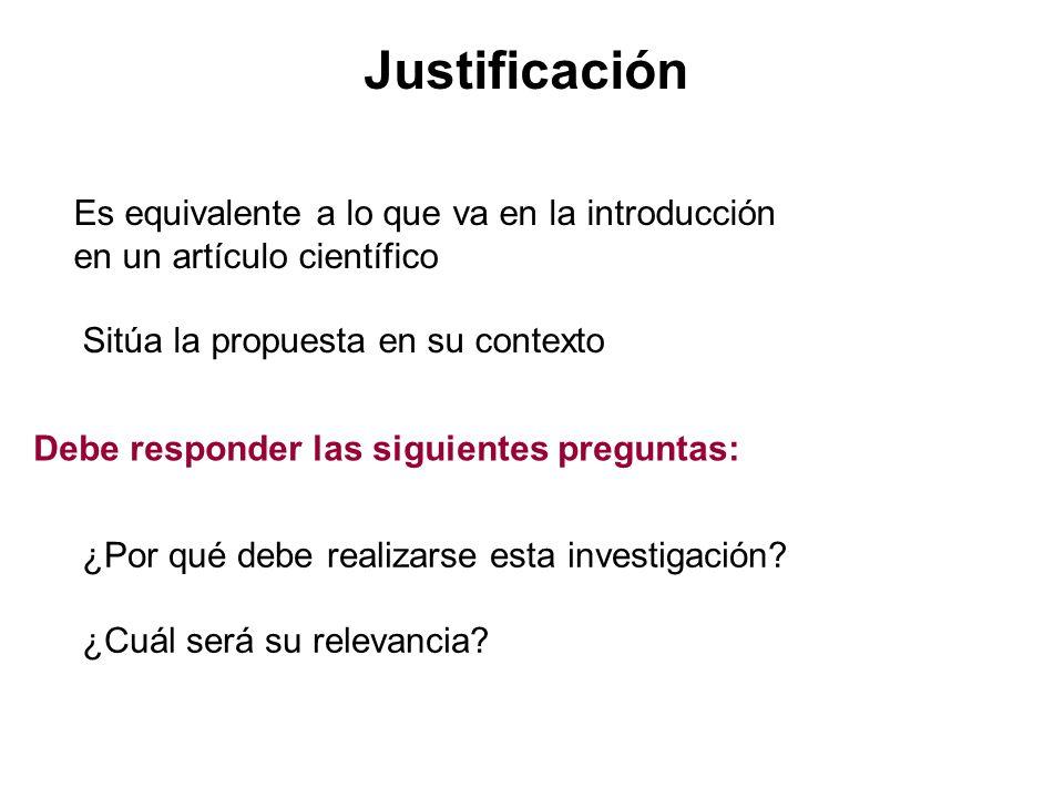 Justificación Es equivalente a lo que va en la introducción en un artículo científico Sitúa la propuesta en su contexto Debe responder las siguientes