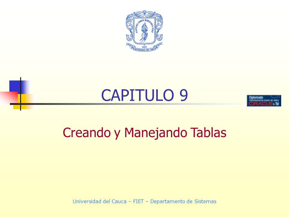 Universidad del Cauca – FIET – Departamento de Sistemas CAPITULO 9 Creando y Manejando Tablas