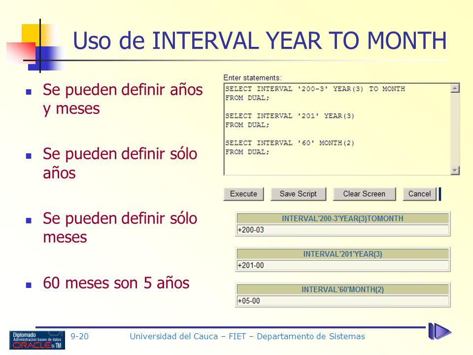 9-20 Universidad del Cauca – FIET – Departamento de Sistemas Uso de INTERVAL YEAR TO MONTH Se pueden definir años y meses Se pueden definir sólo años Se pueden definir sólo meses 60 meses son 5 años