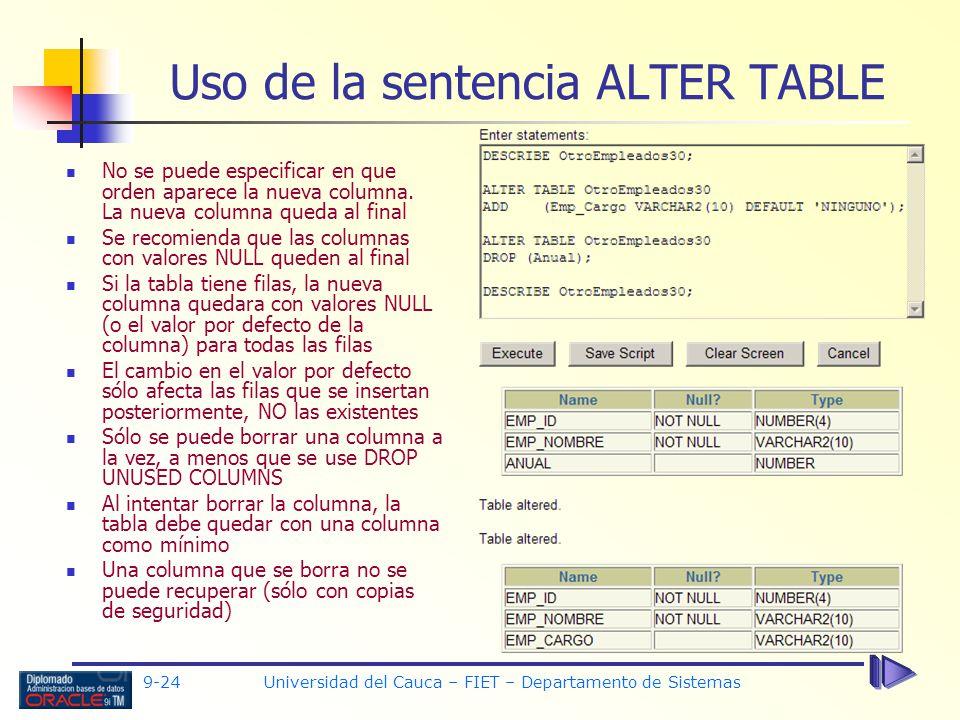 9-24 Universidad del Cauca – FIET – Departamento de Sistemas Uso de la sentencia ALTER TABLE No se puede especificar en que orden aparece la nueva columna.