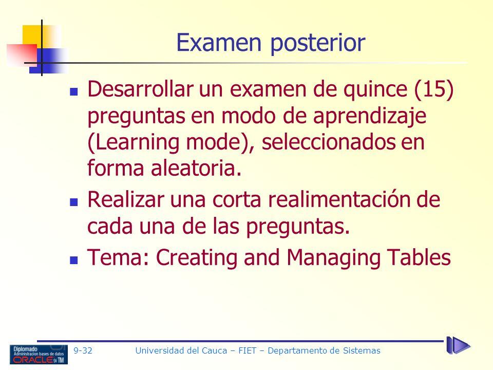 9-32 Universidad del Cauca – FIET – Departamento de Sistemas Desarrollar un examen de quince (15) preguntas en modo de aprendizaje (Learning mode), seleccionados en forma aleatoria.