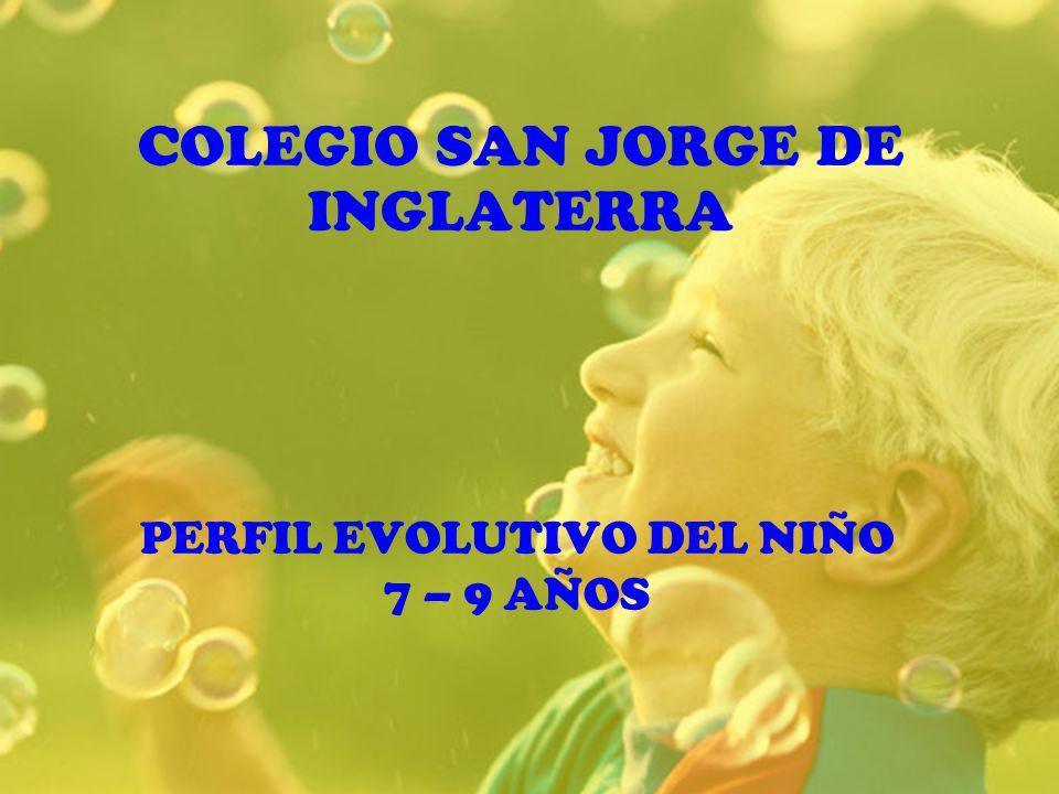 COLEGIO SAN JORGE DE INGLATERRA PERFIL EVOLUTIVO DEL NIÑO 7 – 9 AÑOS