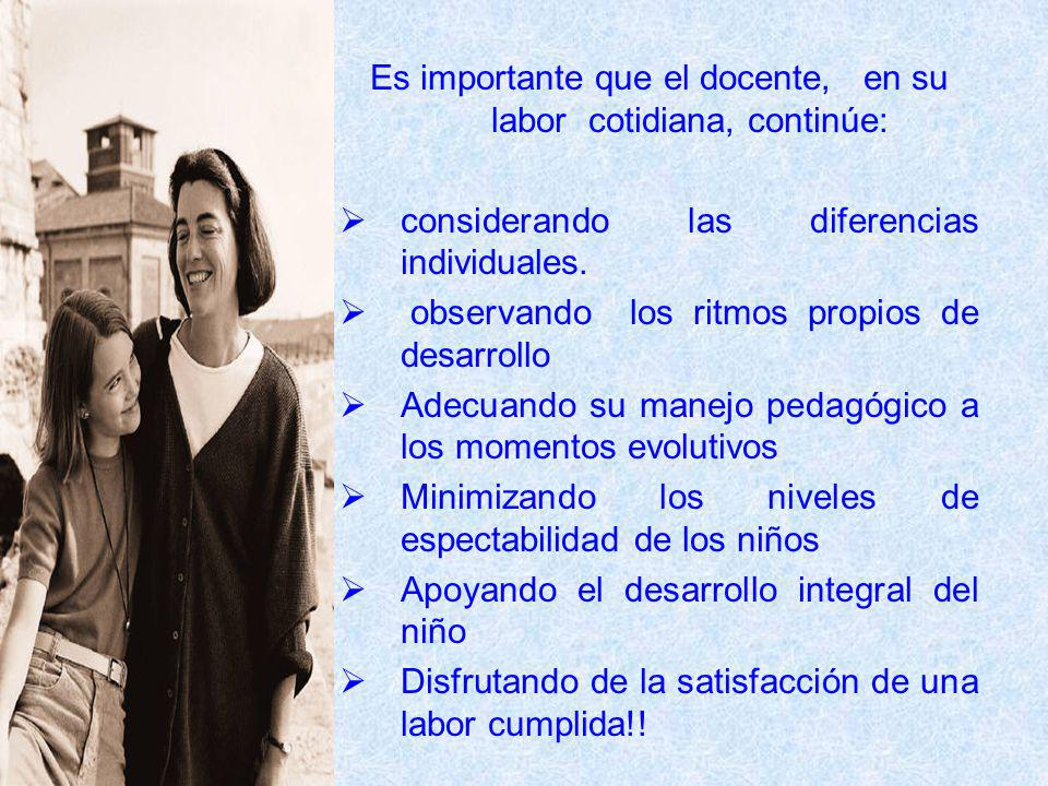 Es importante que el docente, en su labor cotidiana, continúe: considerando las diferencias individuales.