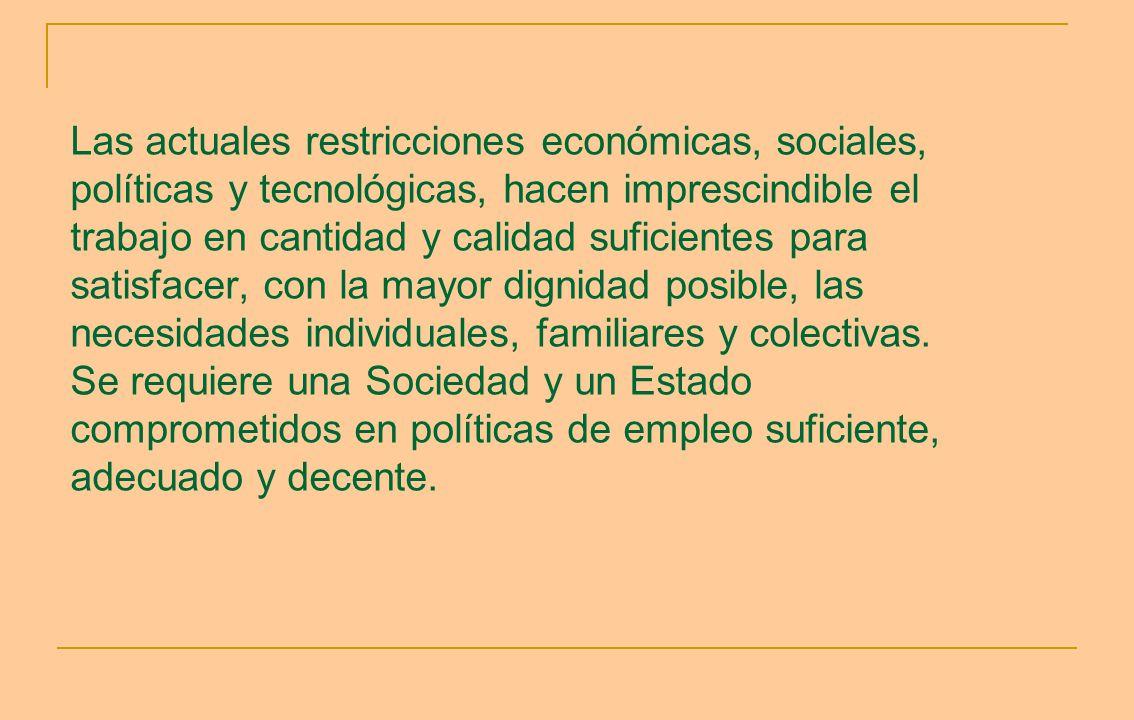 Las actuales restricciones económicas, sociales, políticas y tecnológicas, hacen imprescindible el trabajo en cantidad y calidad suficientes para sati