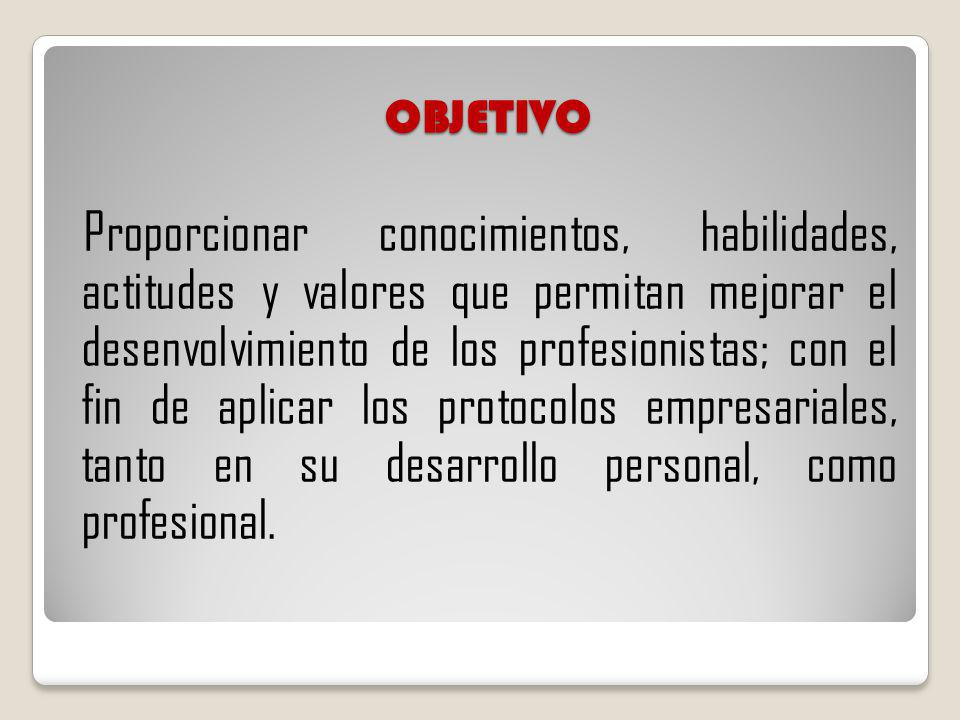 OBJETIVO Proporcionar conocimientos, habilidades, actitudes y valores que permitan mejorar el desenvolvimiento de los profesionistas; con el fin de ap