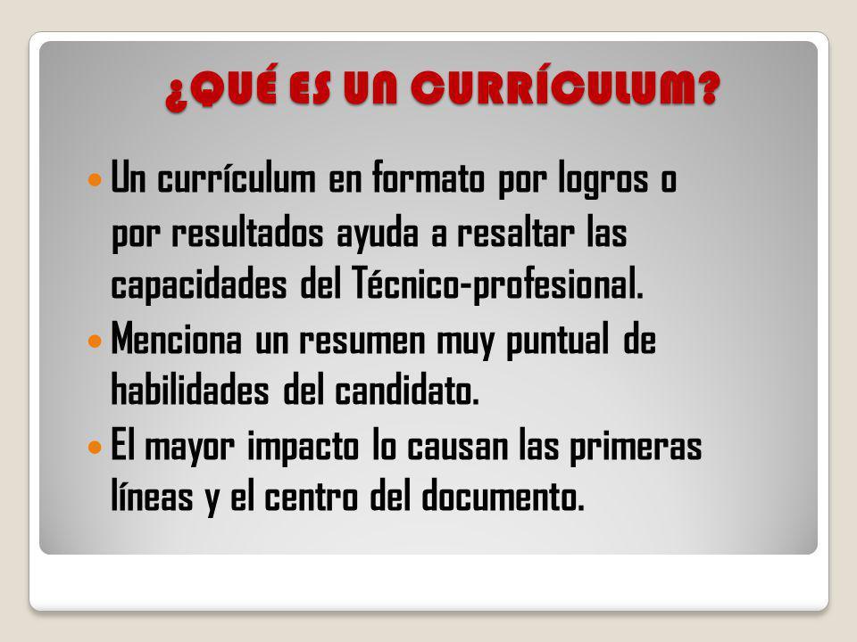¿QUÉ ES UN CURRÍCULUM? Un currículum en formato por logros o por resultados ayuda a resaltar las capacidades del Técnico-profesional. Menciona un resu