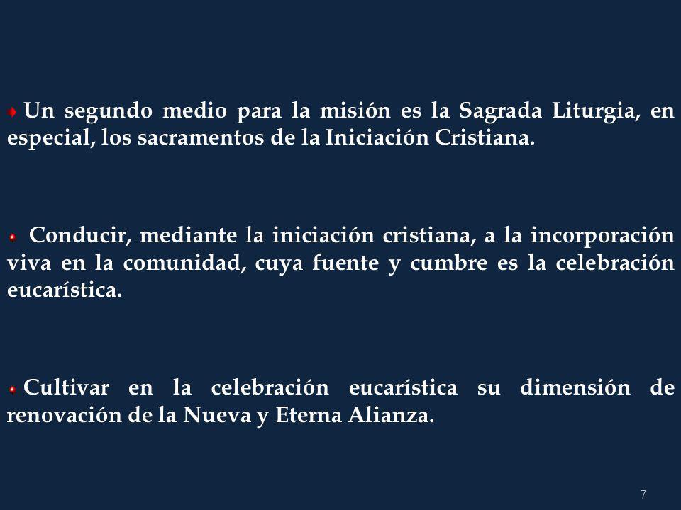 7 Un segundo medio para la misión es la Sagrada Liturgia, en especial, los sacramentos de la Iniciación Cristiana.