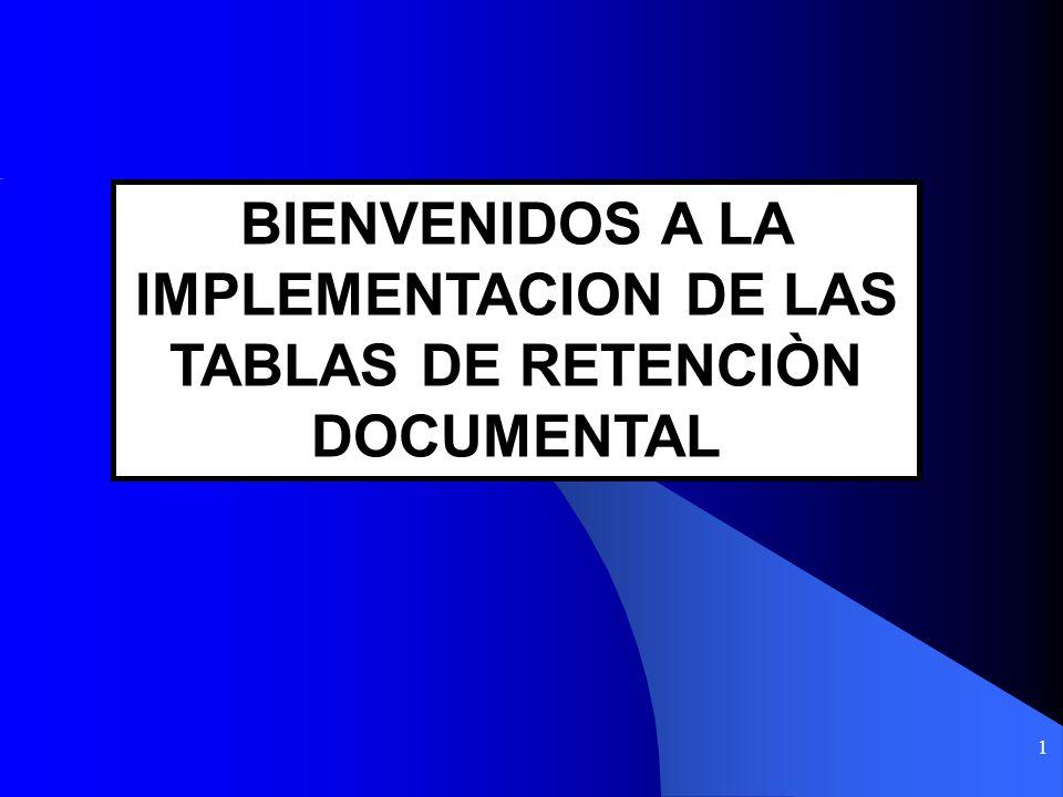 1 BIENVENIDOS A LA IMPLEMENTACION DE LAS TABLAS DE RETENCIÒN DOCUMENTAL