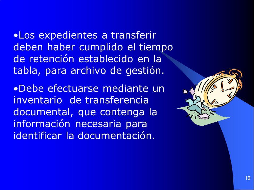 19 Los expedientes a transferir deben haber cumplido el tiempo de retención establecido en la tabla, para archivo de gestión.