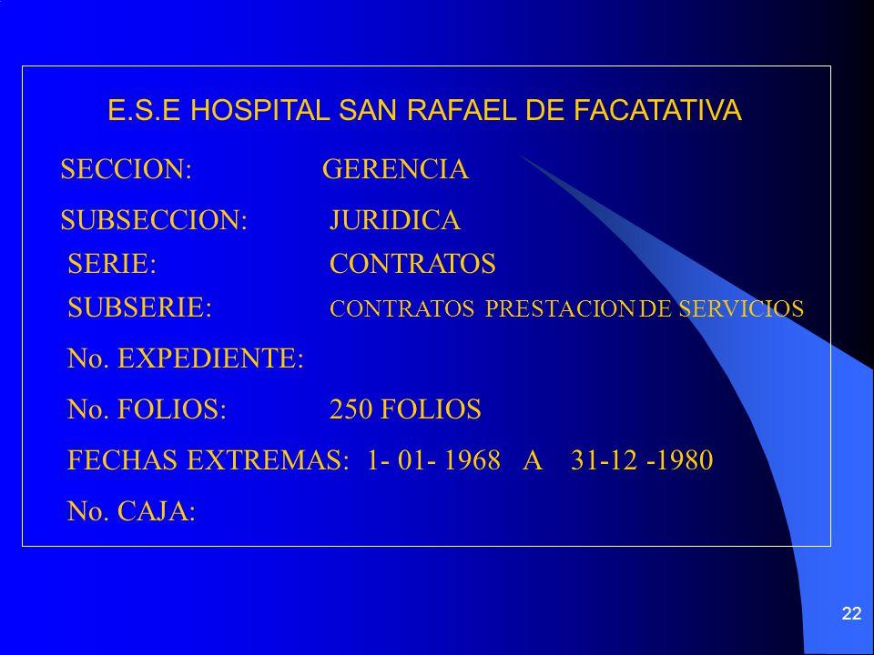 22 E.S.E HOSPITAL SAN RAFAEL DE FACATATIVA SECCION:GERENCIA SUBSECCION: JURIDICA SERIE:CONTRATOS SUBSERIE: CONTRATOS PRESTACION DE SERVICIOS No.
