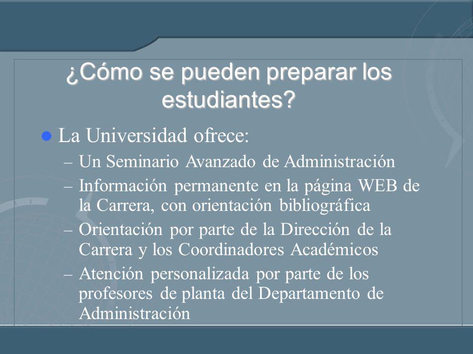 ¿Cómo se pueden preparar los estudiantes? La Universidad ofrece: – Un Seminario Avanzado de Administración – Información permanente en la página WEB d