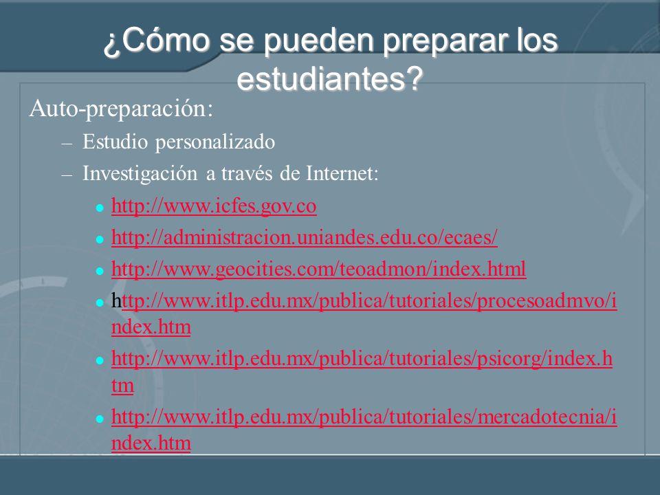 Auto-preparación: – Estudio personalizado – Investigación a través de Internet: http://www.icfes.gov.co http://administracion.uniandes.edu.co/ecaes/ h