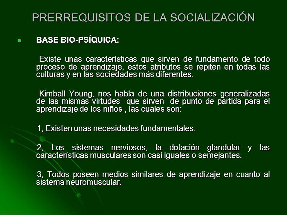 PRERREQUISITOS DE LA SOCIALIZACIÓN BASE BIO-PSÍQUICA: BASE BIO-PSÍQUICA: Existe unas características que sirven de fundamento de todo proceso de apren