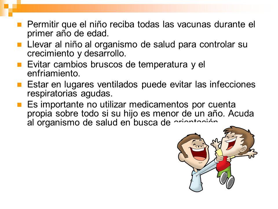 Permitir que el niño reciba todas las vacunas durante el primer año de edad. Llevar al niño al organismo de salud para controlar su crecimiento y desa