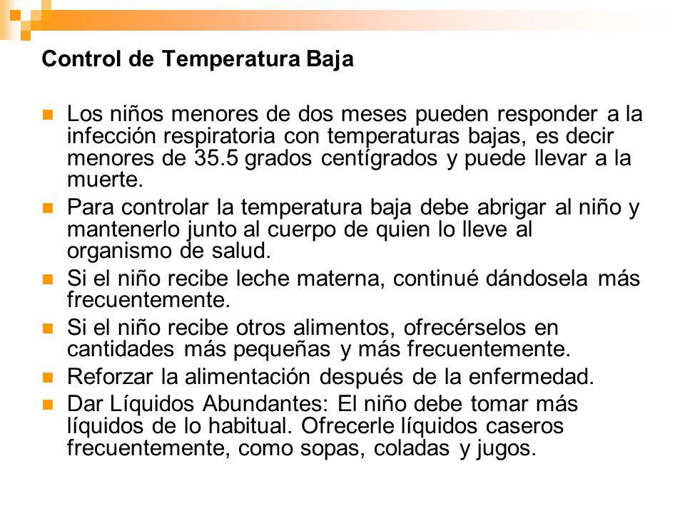 Control de Temperatura Baja Los niños menores de dos meses pueden responder a la infección respiratoria con temperaturas bajas, es decir menores de 35
