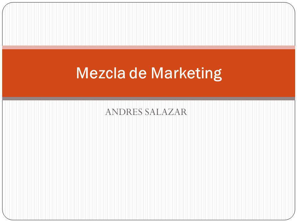 ANDRES SALAZAR Mezcla de Marketing