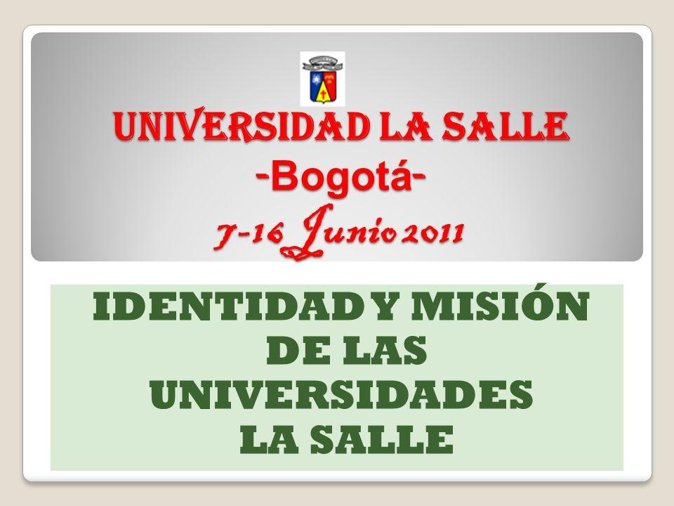 Universidad La Salle - Bogotá - 7-16 Junio 2011 IDENTIDAD Y MISIÓN DE LAS UNIVERSIDADES LA SALLE