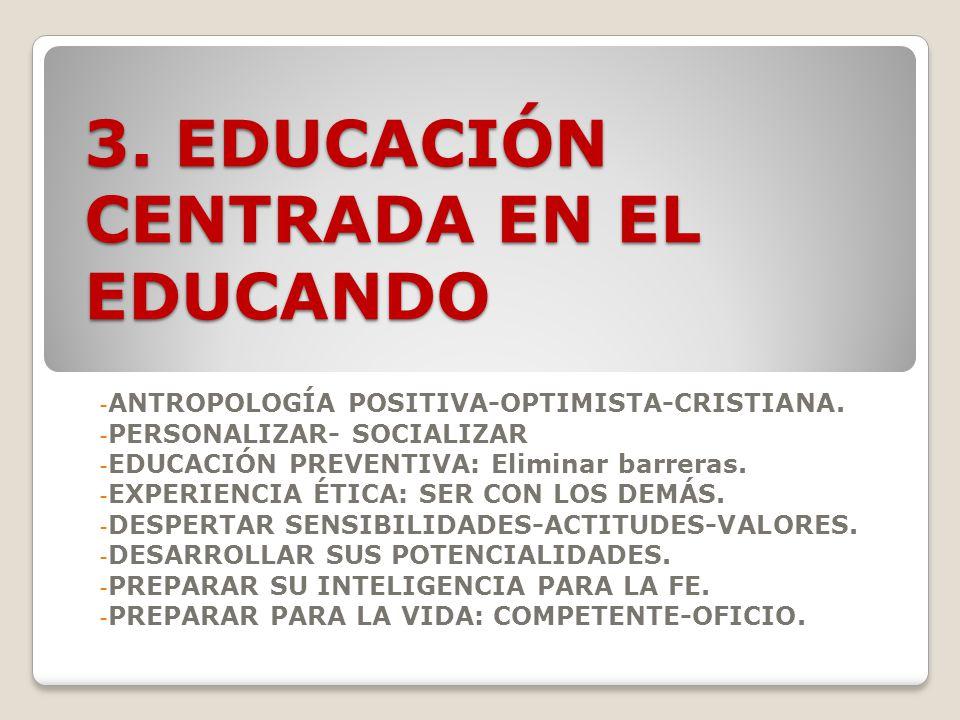 3.EDUCACIÓN CENTRADA EN EL EDUCANDO - ANTROPOLOGÍA POSITIVA-OPTIMISTA-CRISTIANA.