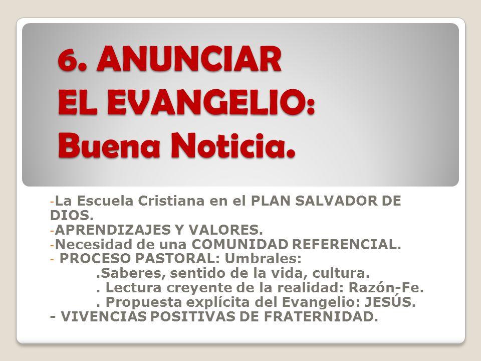 6.ANUNCIAR EL EVANGELIO: Buena Noticia. - La Escuela Cristiana en el PLAN SALVADOR DE DIOS.