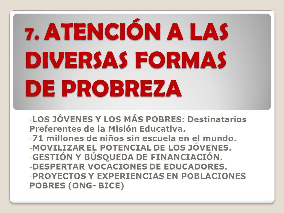 7. ATENCIÓN A LAS DIVERSAS FORMAS DE PROBREZA - LOS JÓVENES Y LOS MÁS POBRES: Destinatarios Preferentes de la Misión Educativa. - 71 millones de niños