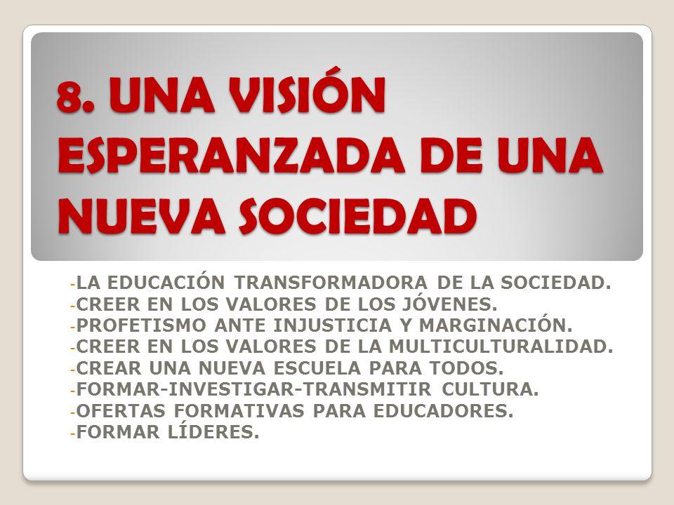 8.UNA VISIÓN ESPERANZADA DE UNA NUEVA SOCIEDAD - LA EDUCACIÓN TRANSFORMADORA DE LA SOCIEDAD.
