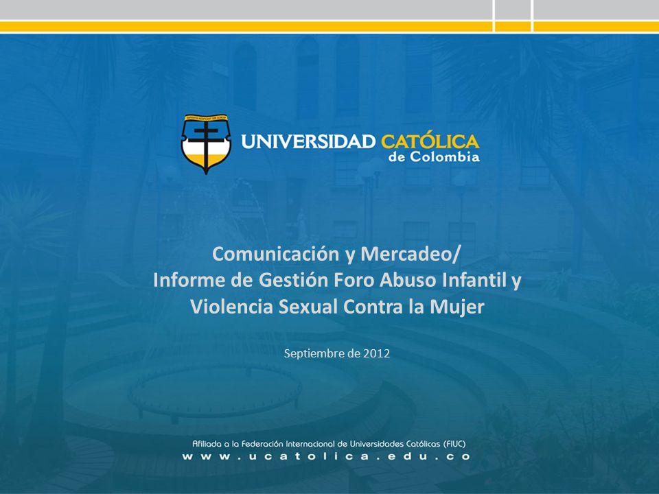 Comunicación y Mercadeo/ Informe de Gestión Foro Abuso Infantil y Violencia Sexual Contra la Mujer Septiembre de 2012