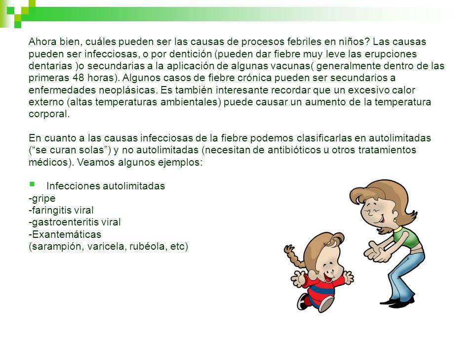 Ahora bien, cuáles pueden ser las causas de procesos febriles en niños? Las causas pueden ser infecciosas, o por dentición (pueden dar fiebre muy leve