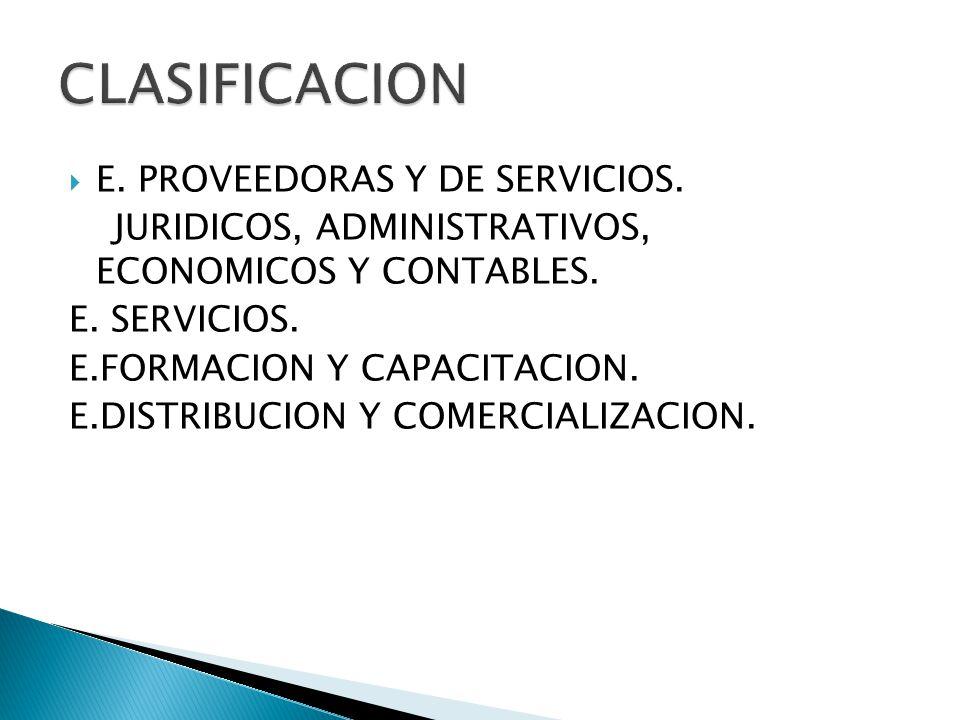E. PROVEEDORAS Y DE SERVICIOS. JURIDICOS, ADMINISTRATIVOS, ECONOMICOS Y CONTABLES. E. SERVICIOS. E.FORMACION Y CAPACITACION. E.DISTRIBUCION Y COMERCIA